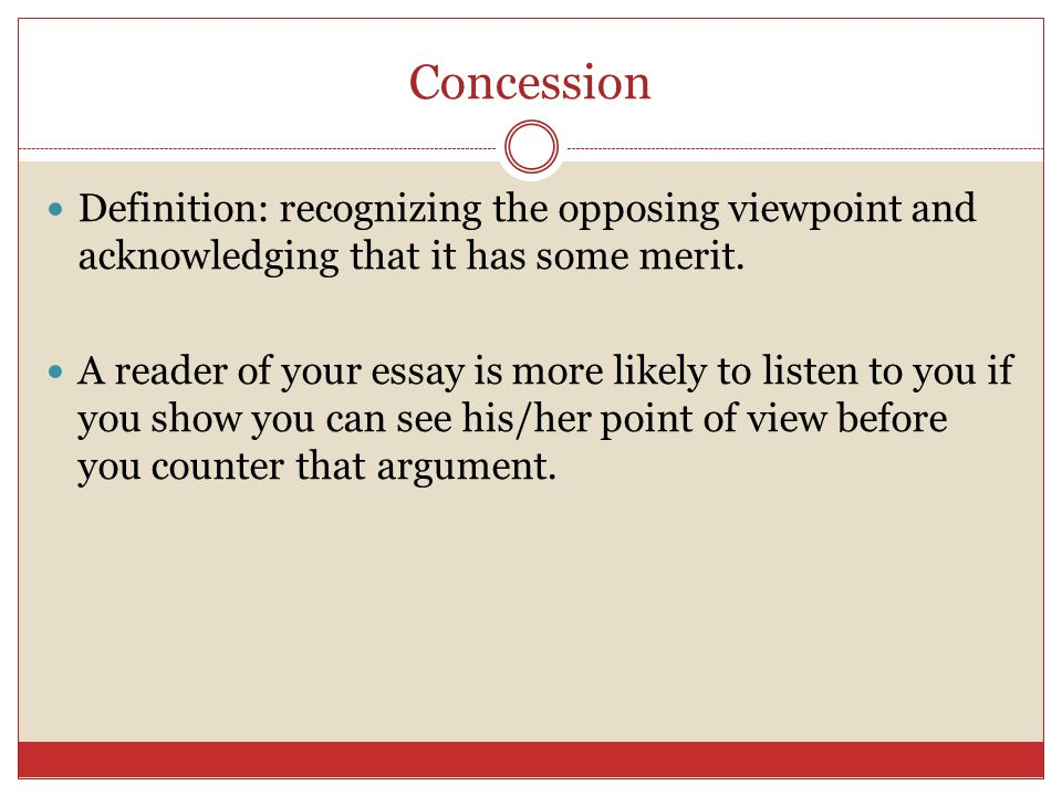 argumentative writing ppt  concession definition recognizing the opposing viewpoint and acknowledging that it has some merit