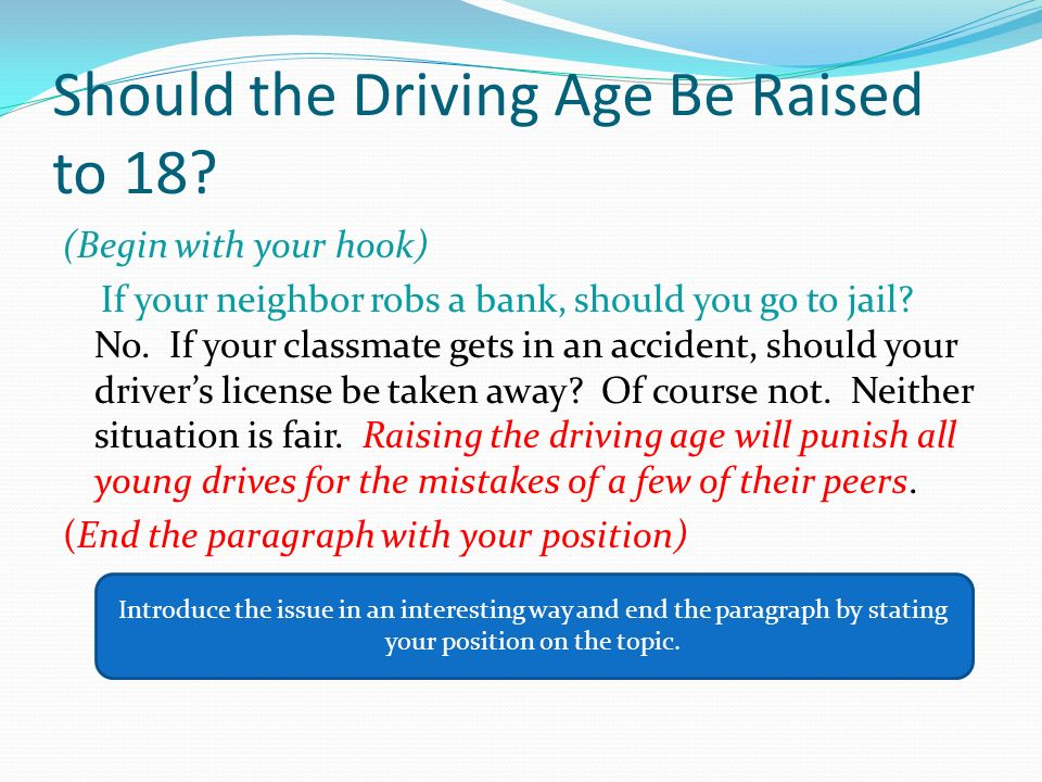 should the driving age be raised to 21 Should the legal driving age be raised essay 526 words | 3 pages the big debate as to whether the legal driving age should be raised to eighteen is an ongoing issue.