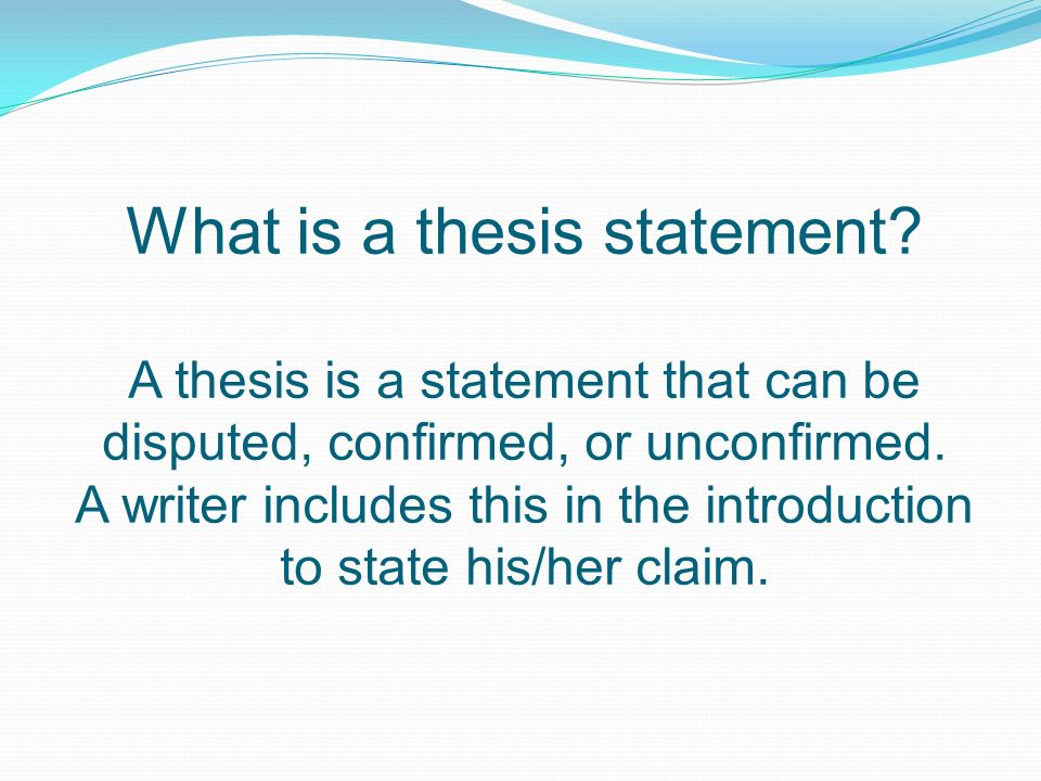 thesis writing what is meant by a claim How to write a thesis statement makes a claim writing down a preliminary thesis will get you on the right track and force you to think about it.