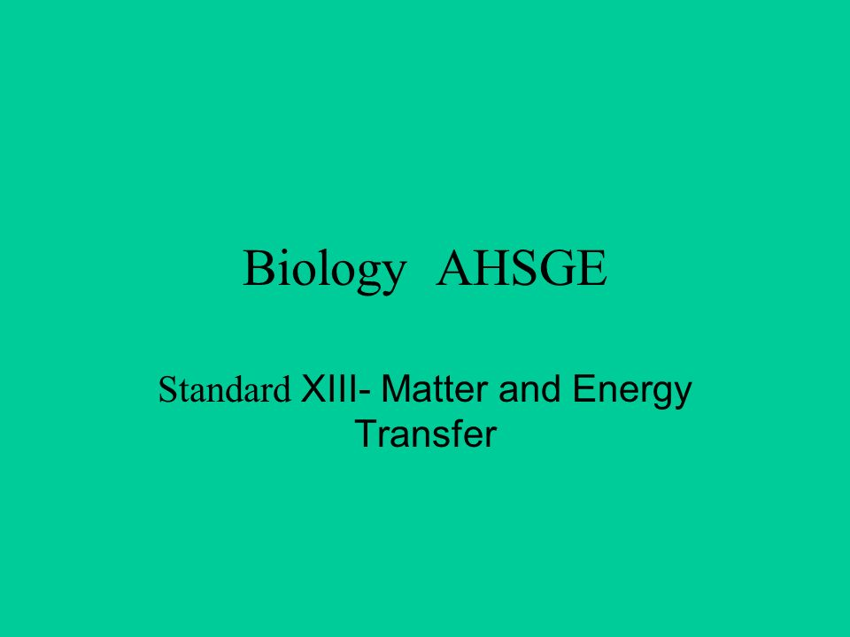 Standard XIII- Matter and Energy Transfer