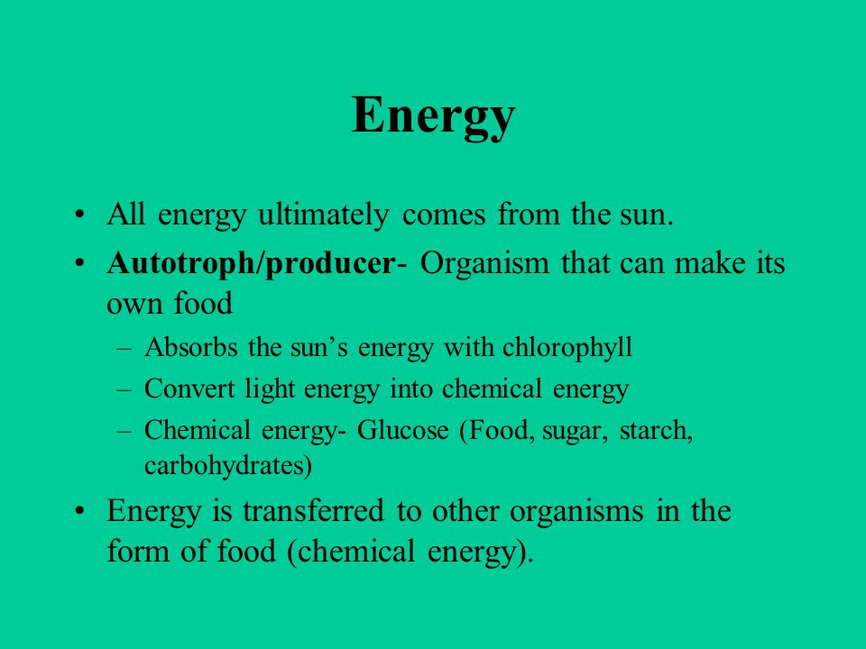 Energy All energy ultimately comes from the sun.