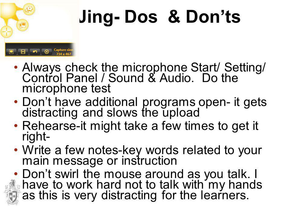 Jing- Dos & Don'ts Always check the microphone Start/ Setting/ Control Panel / Sound & Audio. Do the microphone test.