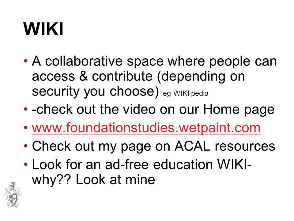 WIKI A collaborative space where people can access & contribute (depending on security you choose) eg WIKI pedia.