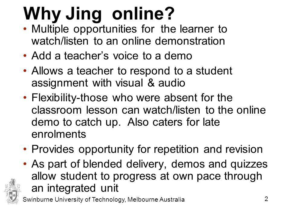 Why Jing online Multiple opportunities for the learner to watch/listen to an online demonstration.