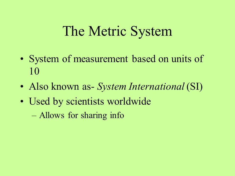 The Metric System System of measurement based on units of 10