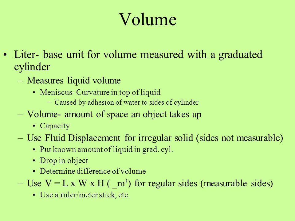 Volume Liter- base unit for volume measured with a graduated cylinder