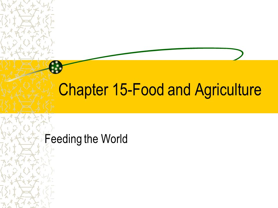 Chapter 15-Food and Agriculture