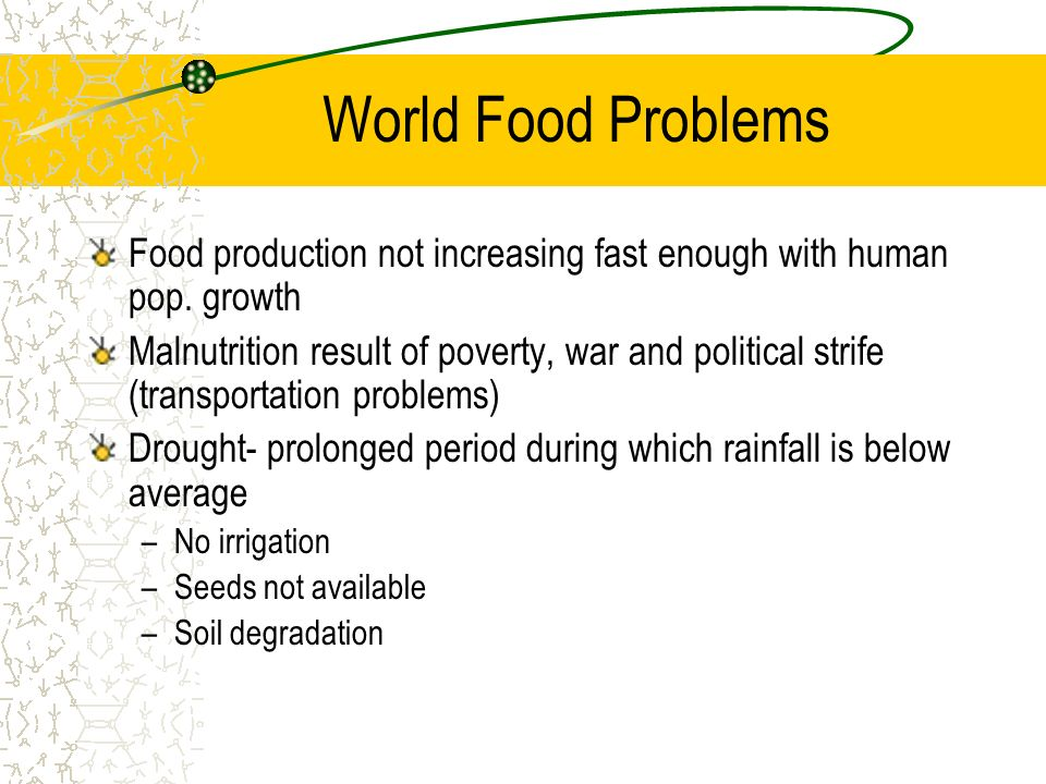 World Food Problems Food production not increasing fast enough with human pop. growth.