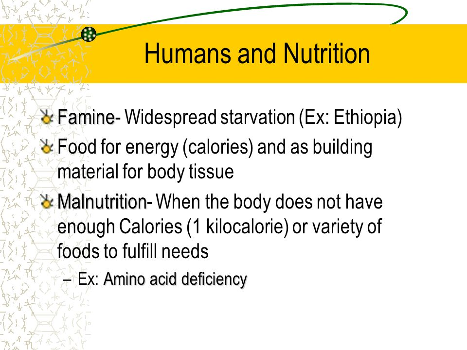 Humans and Nutrition Famine- Widespread starvation (Ex: Ethiopia)