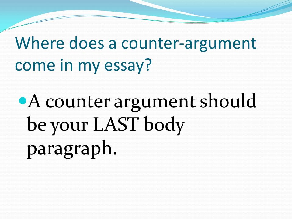counter argument essay introduction To write an argument essay, you'll need to gather evidence and present a well- reasoned address the opposing side's argument and refute their claims.