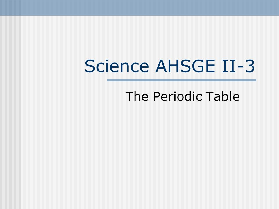 Science AHSGE II-3 The Periodic Table