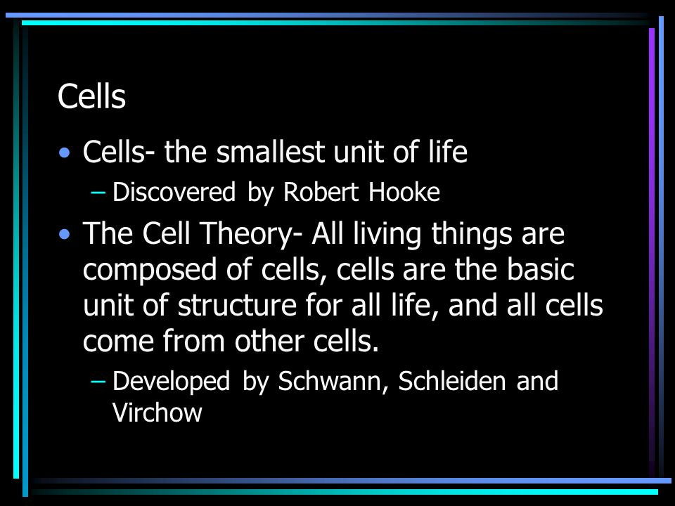 Cells Cells- the smallest unit of life