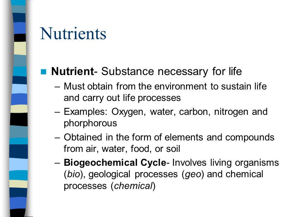 Nutrients Nutrient- Substance necessary for life