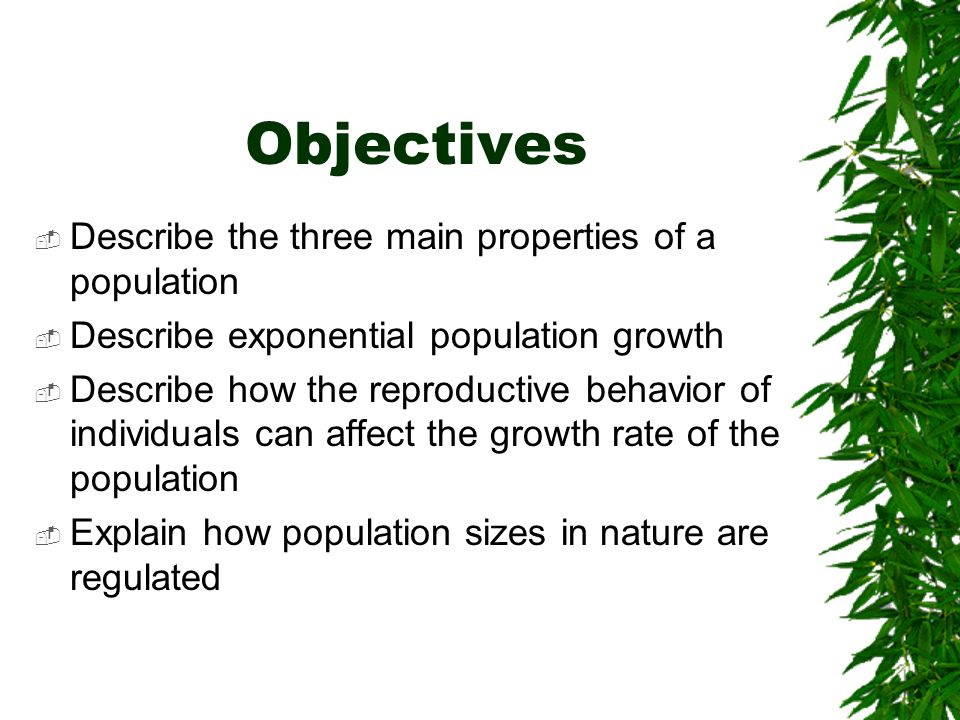Objectives Describe the three main properties of a population