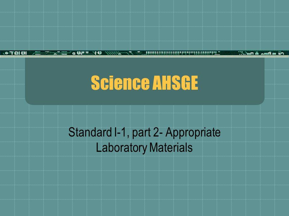 Standard I-1, part 2- Appropriate Laboratory Materials