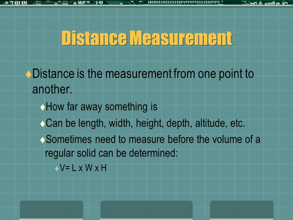 Distance Measurement Distance is the measurement from one point to another. How far away something is.