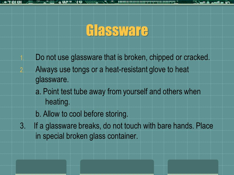 Glassware Do not use glassware that is broken, chipped or cracked.