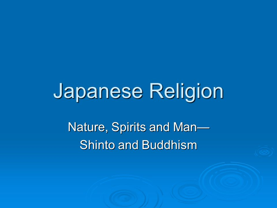 Nature, Spirits and Man— Shinto and Buddhism