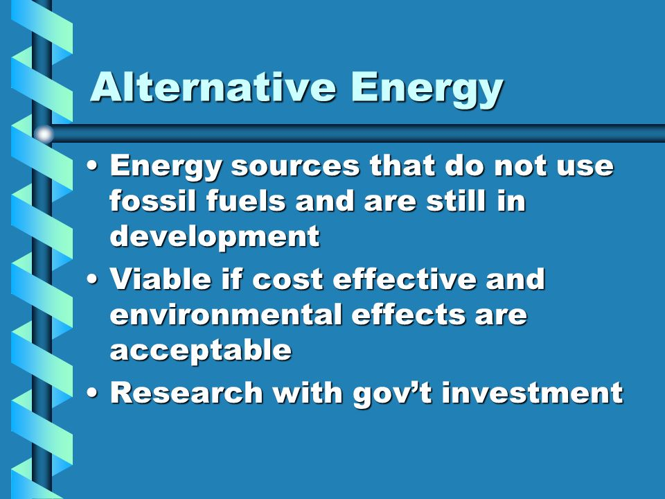 Alternative Energy Energy sources that do not use fossil fuels and are still in development.