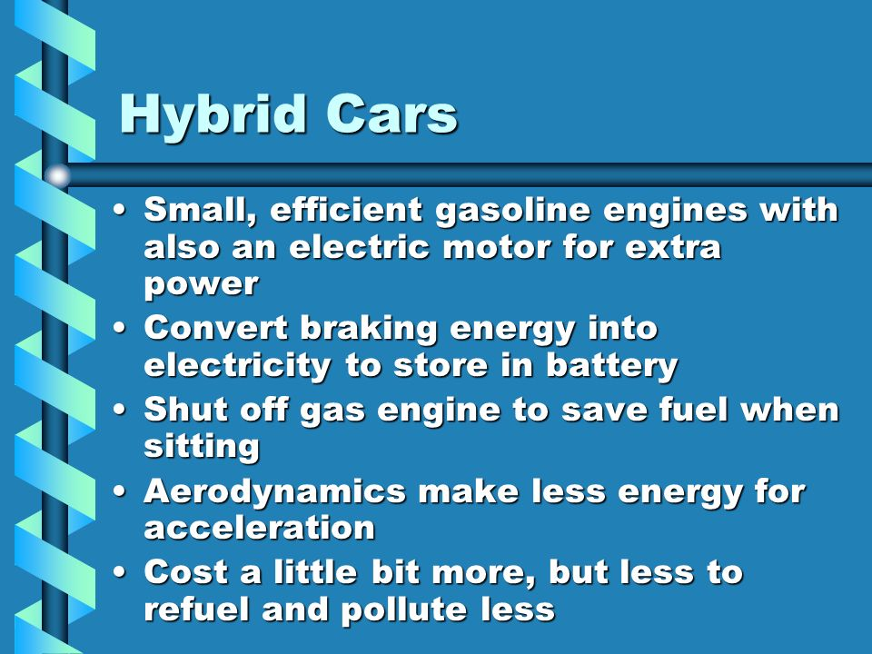 Hybrid Cars Small, efficient gasoline engines with also an electric motor for extra power.