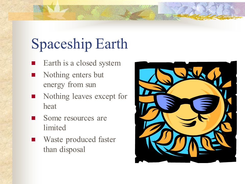 Spaceship Earth Earth is a closed system