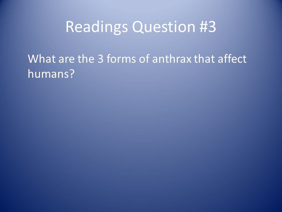 Readings Question #3 What are the 3 forms of anthrax that affect humans
