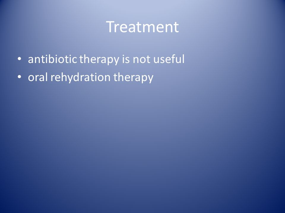 Treatment antibiotic therapy is not useful oral rehydration therapy