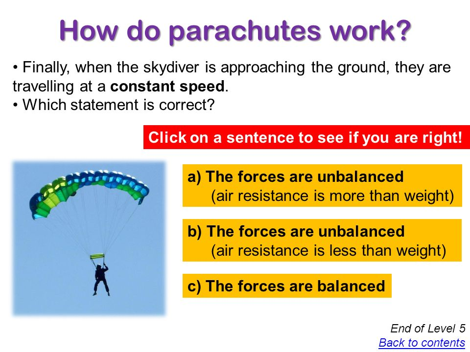 How do parachutes work Finally, when the skydiver is approaching the ground, they are travelling at a constant speed.