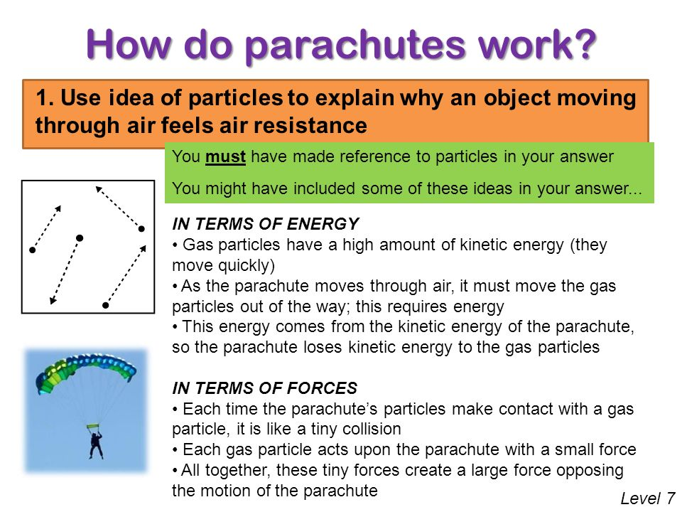 How do parachutes work 1. Use idea of particles to explain why an object moving through air feels air resistance.