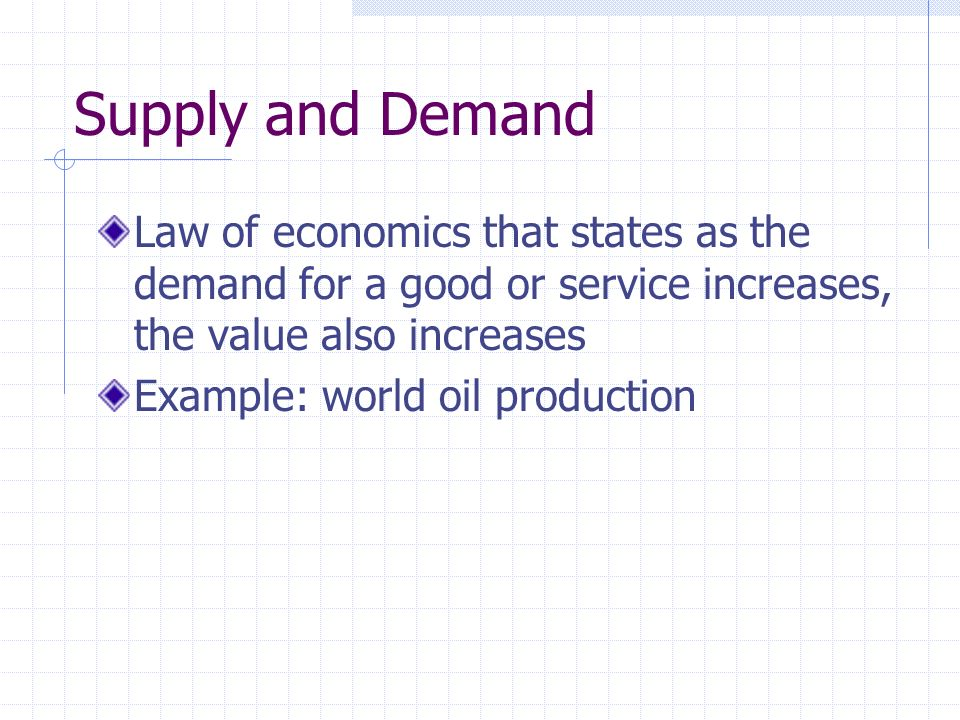 Supply and Demand Law of economics that states as the demand for a good or service increases, the value also increases.
