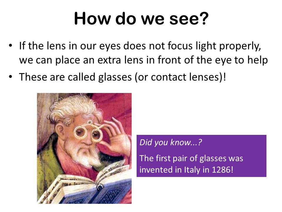 How do we see If the lens in our eyes does not focus light properly, we can place an extra lens in front of the eye to help.