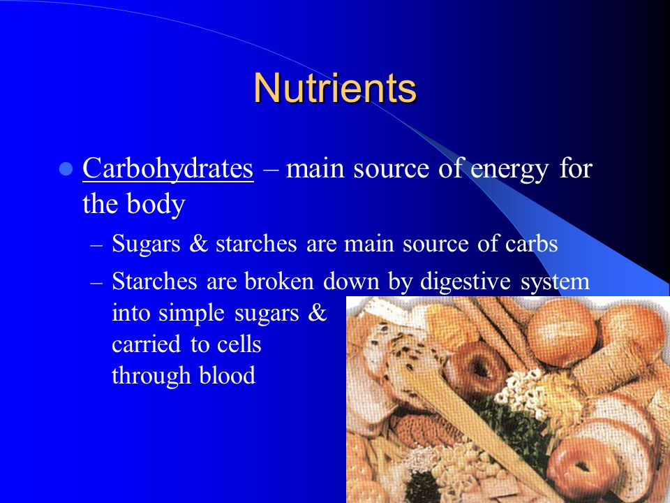 Nutrients Carbohydrates – main source of energy for the body