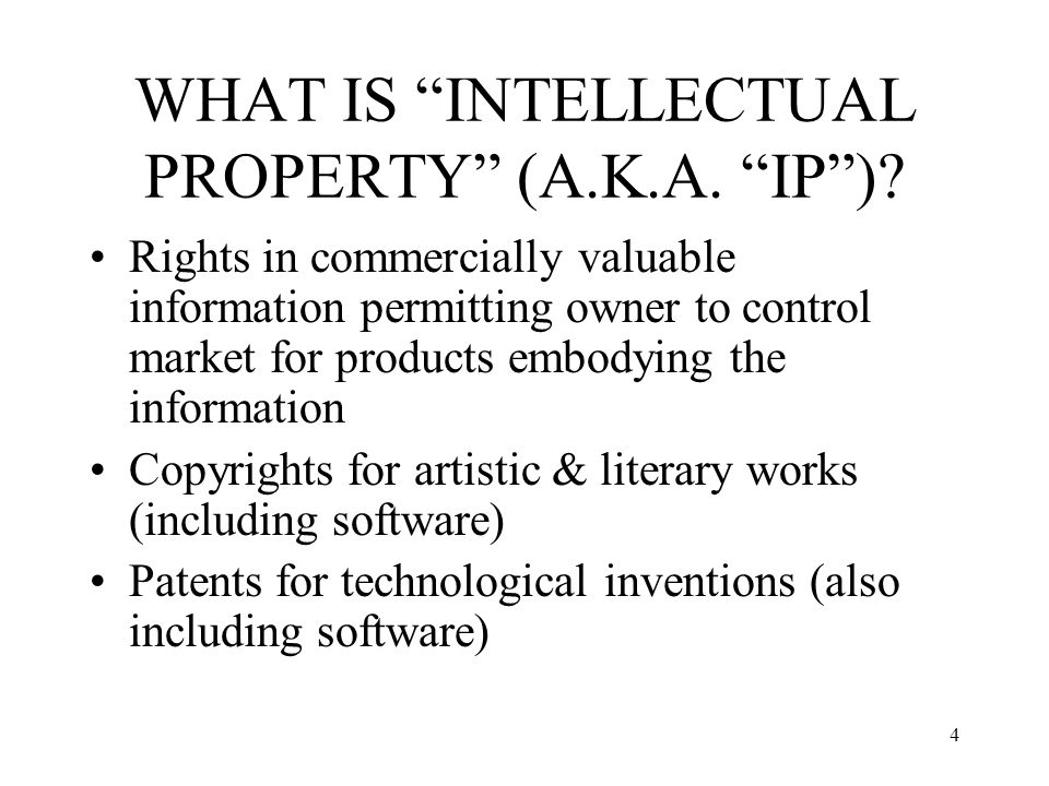 WHAT IS INTELLECTUAL PROPERTY (A.K.A. IP )