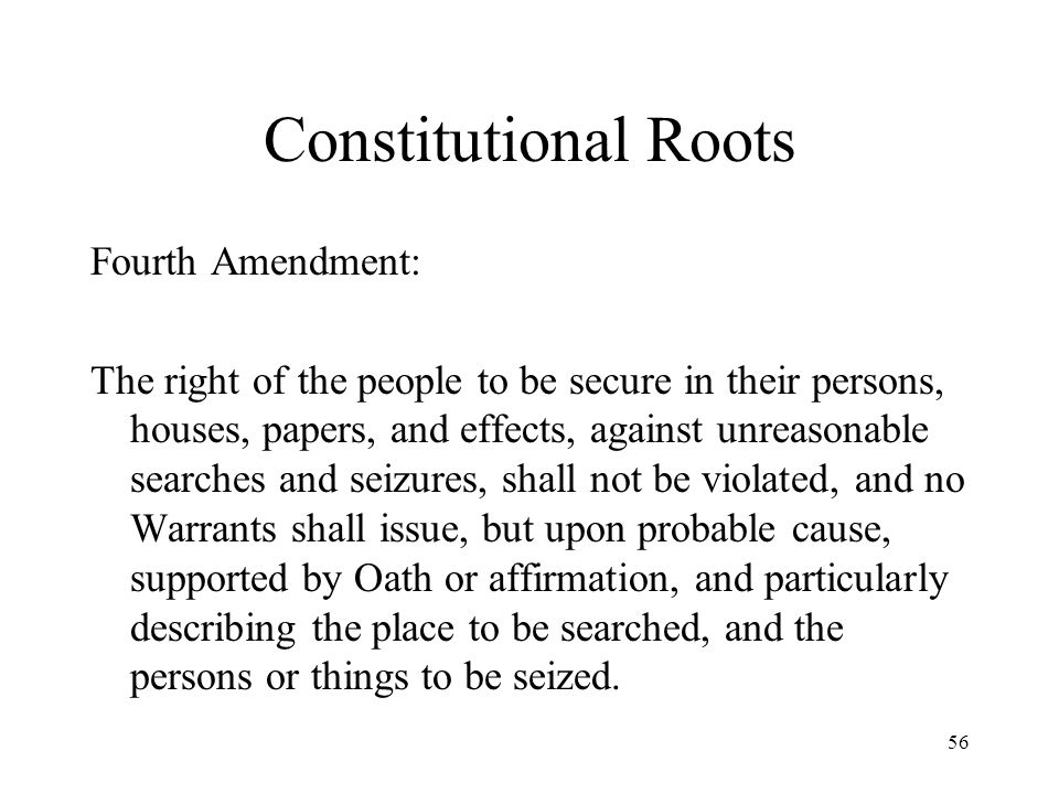 Constitutional Roots Fourth Amendment: