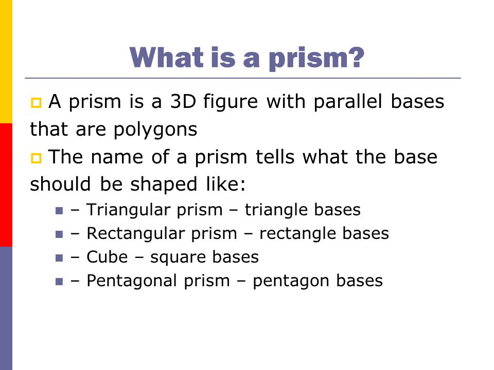 What is a prism A prism is a 3D figure with parallel bases