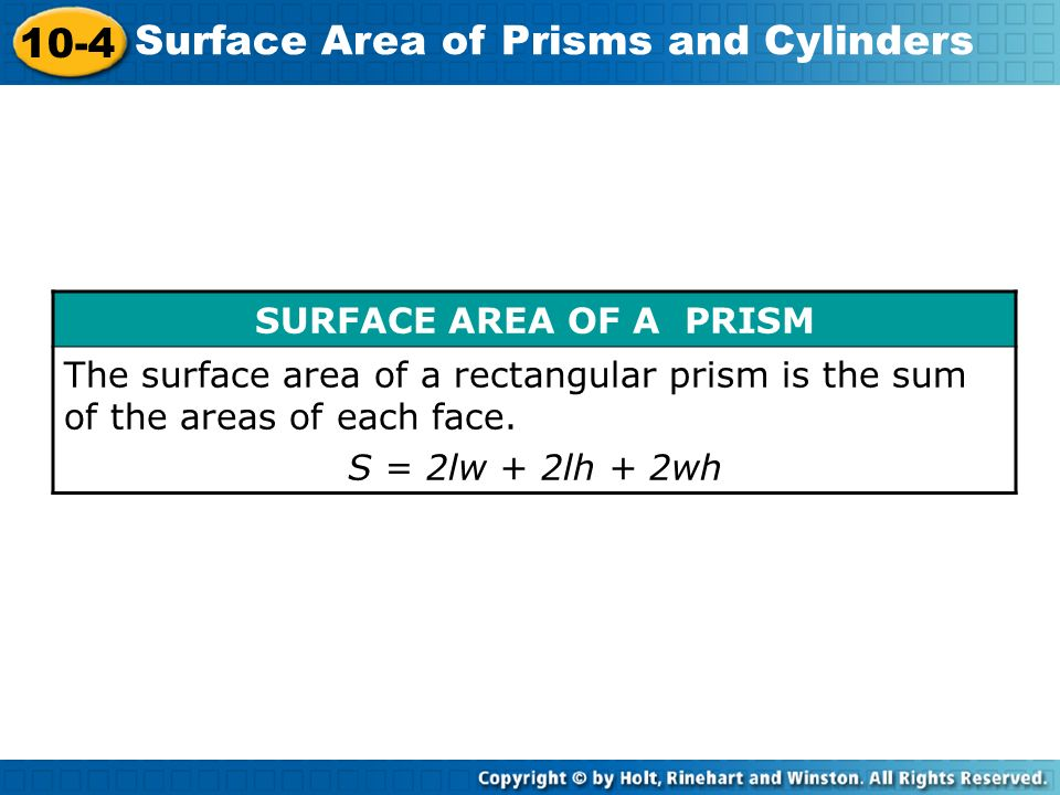 SURFACE AREA OF A PRISM The surface area of a rectangular prism is the sum of the areas of each face.