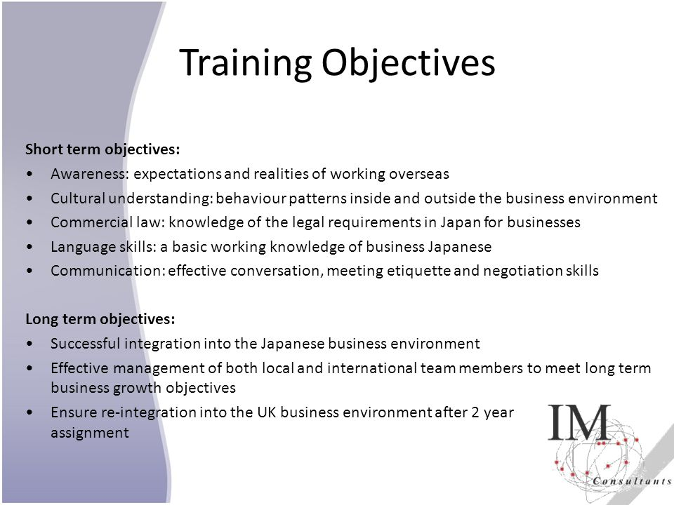 Training Objectives Short term objectives: