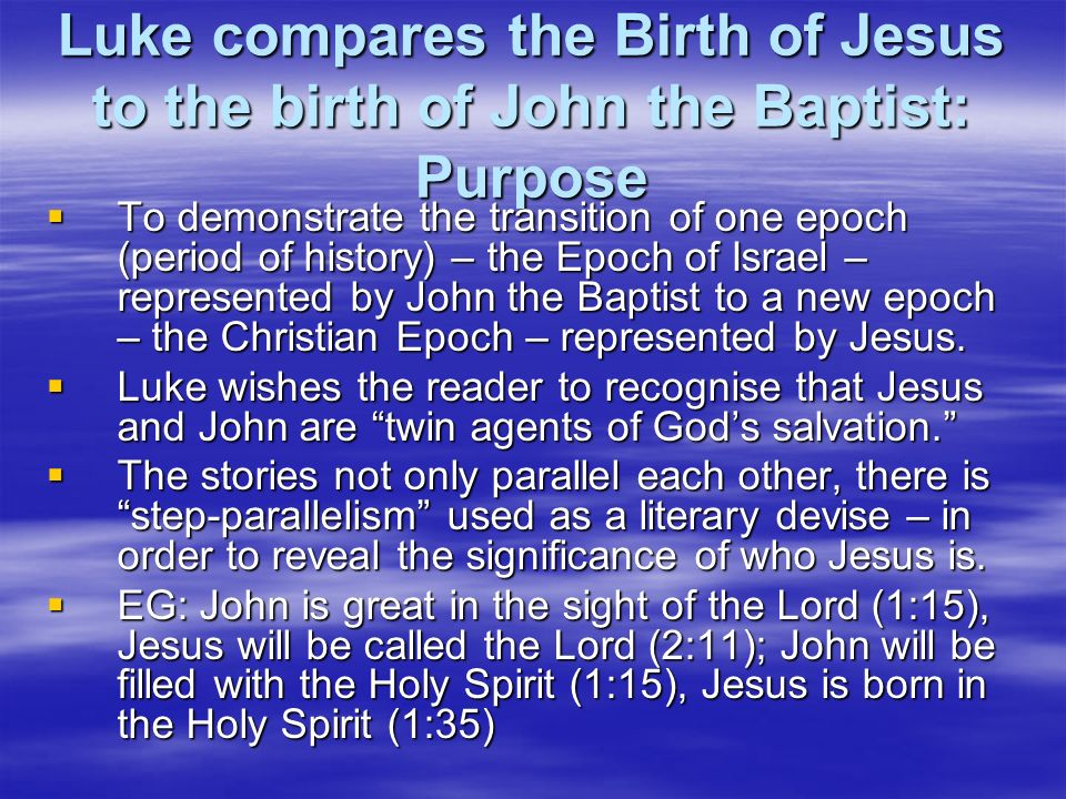 Luke compares the Birth of Jesus to the birth of John the Baptist: Purpose