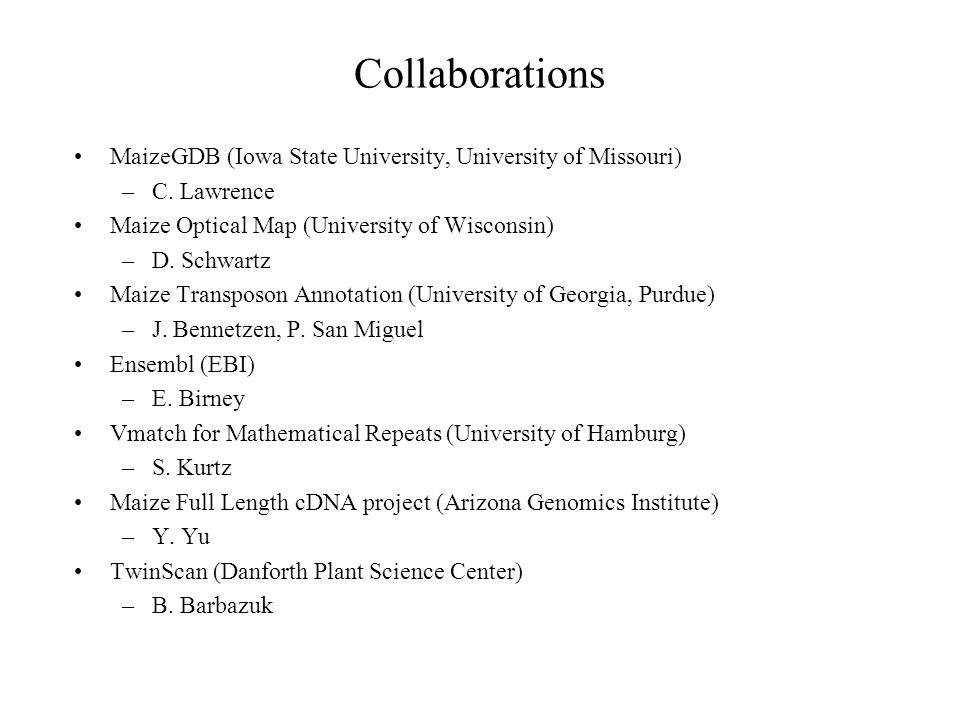 Collaborations MaizeGDB (Iowa State University, University of Missouri) C. Lawrence. Maize Optical Map (University of Wisconsin)