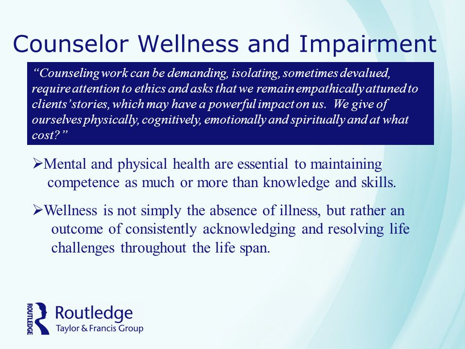 counselor wellness and impairment Ethics: wellness and self-care and support their sense of wellness rehabilitation counselors are to be alert for any signs of impairment that they may be.