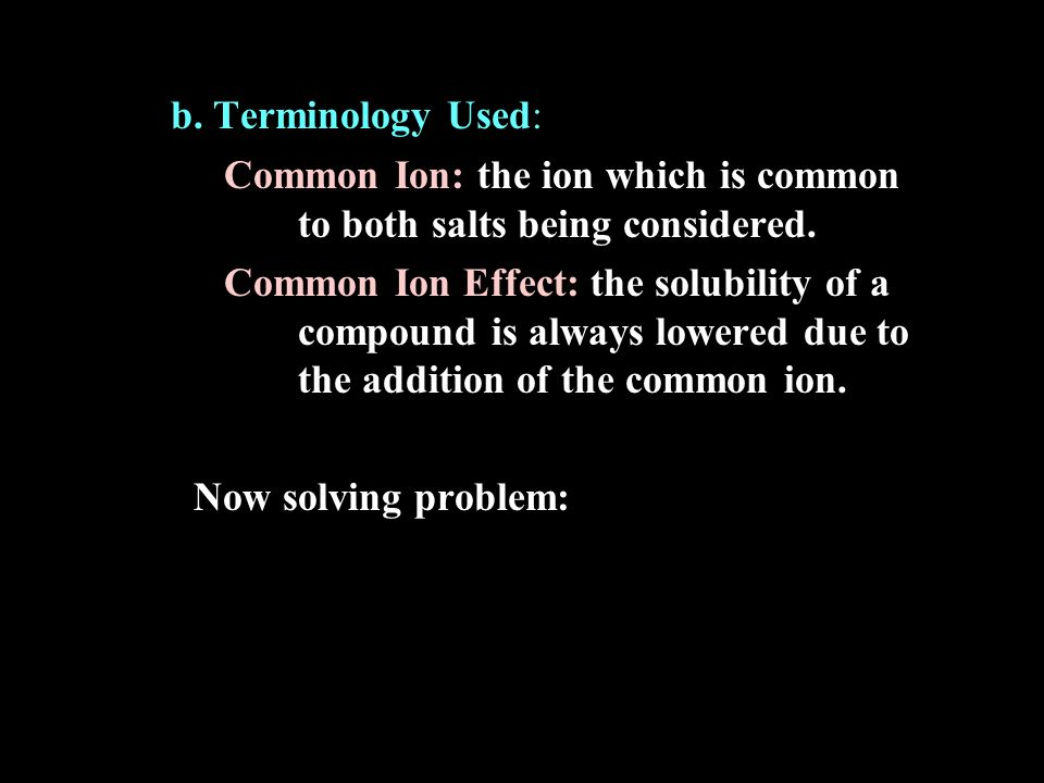 b. Terminology Used: Common Ion: the ion which is common to both salts being considered.