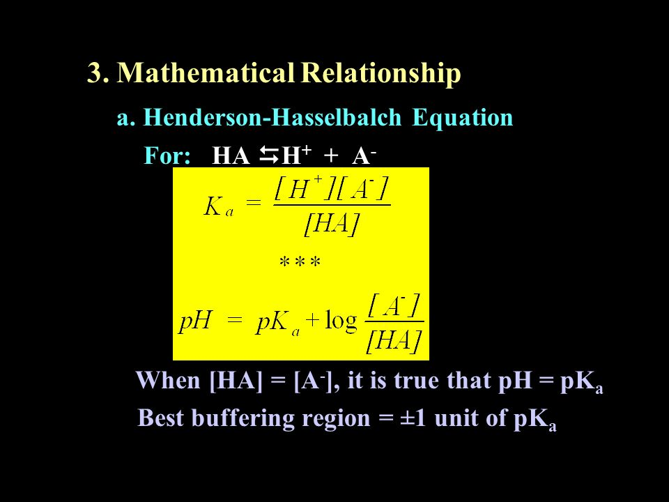 3. Mathematical Relationship a. Henderson-Hasselbalch Equation