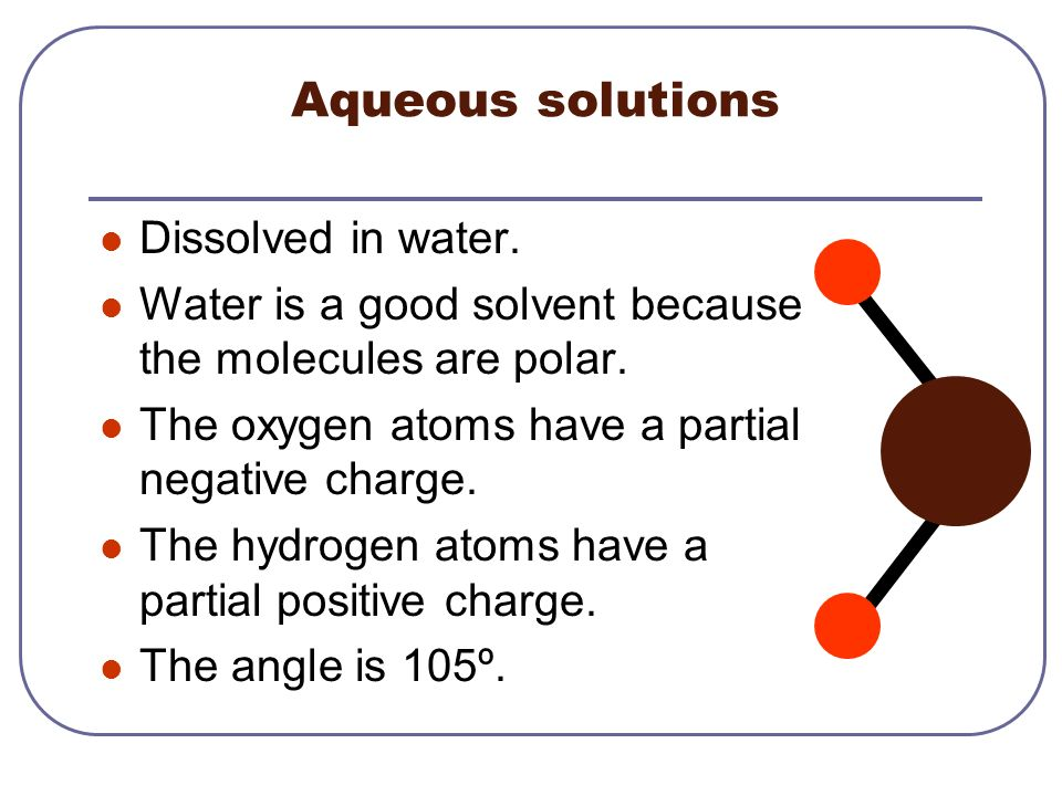 Aqueous solutions Dissolved in water.