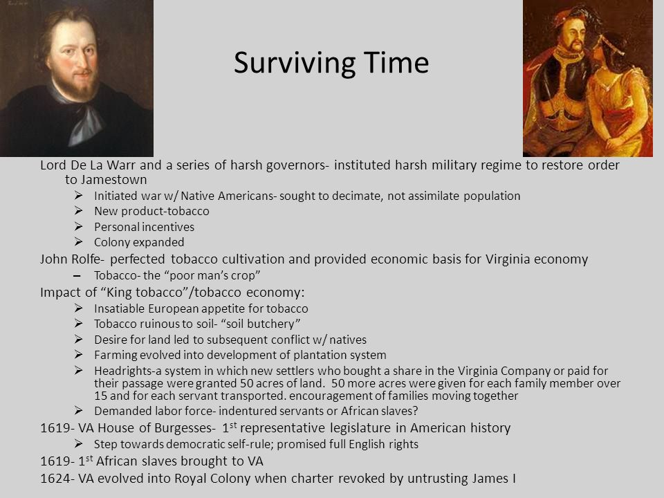 Surviving Time Lord De La Warr and a series of harsh governors- instituted harsh military regime to restore order to Jamestown.
