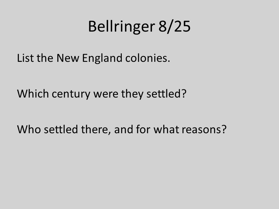 Bellringer 8/25 List the New England colonies. Which century were they settled.