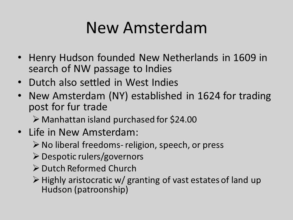 New Amsterdam Henry Hudson founded New Netherlands in 1609 in search of NW passage to Indies. Dutch also settled in West Indies.