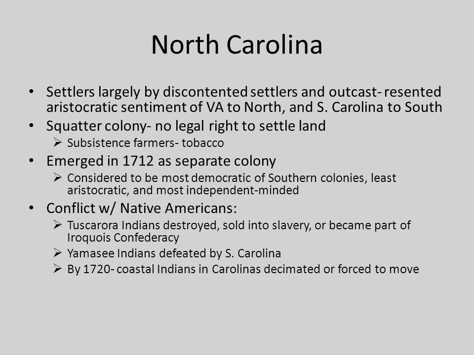 North Carolina Settlers largely by discontented settlers and outcast- resented aristocratic sentiment of VA to North, and S. Carolina to South.