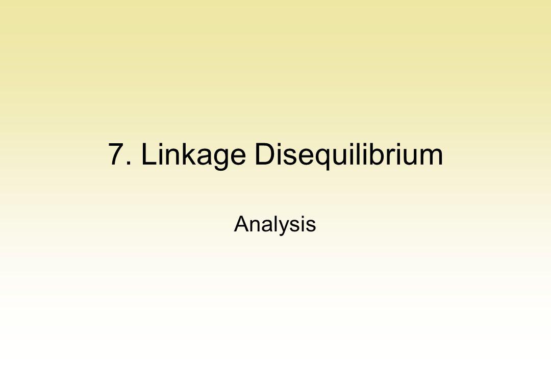 7. Linkage Disequilibrium