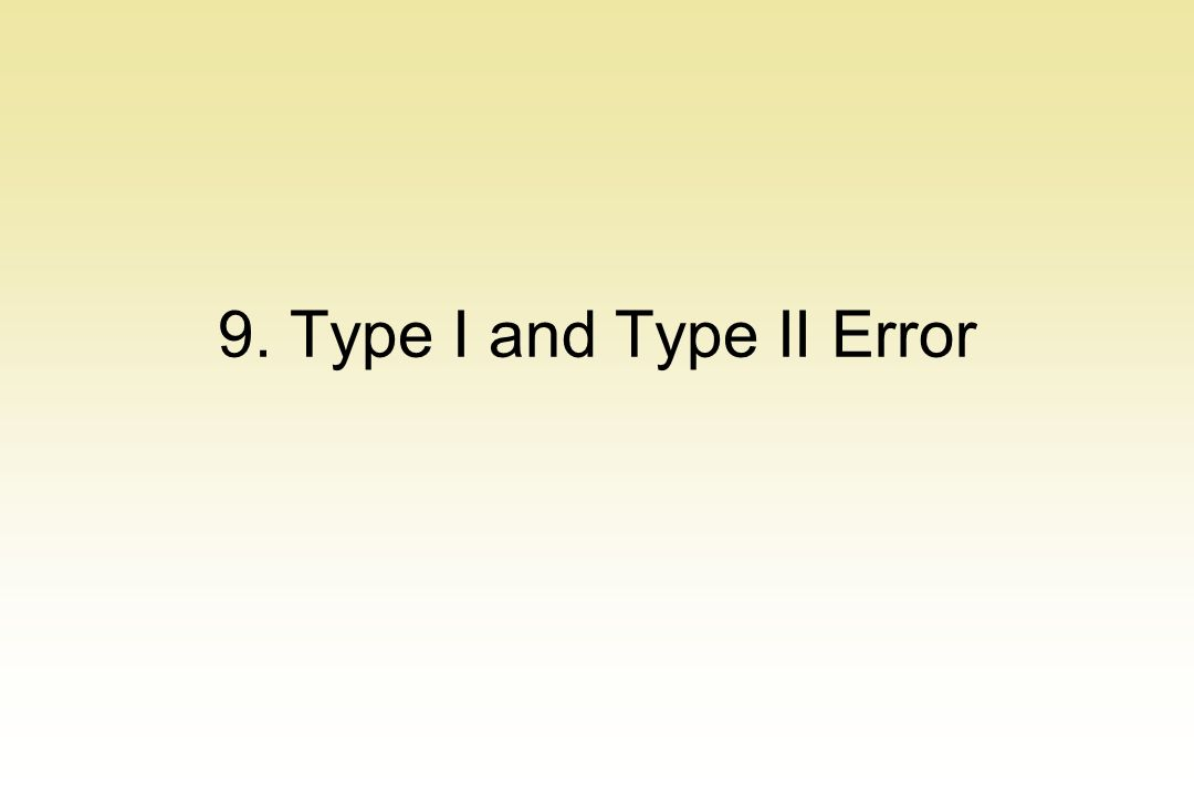 9. Type I and Type II Error
