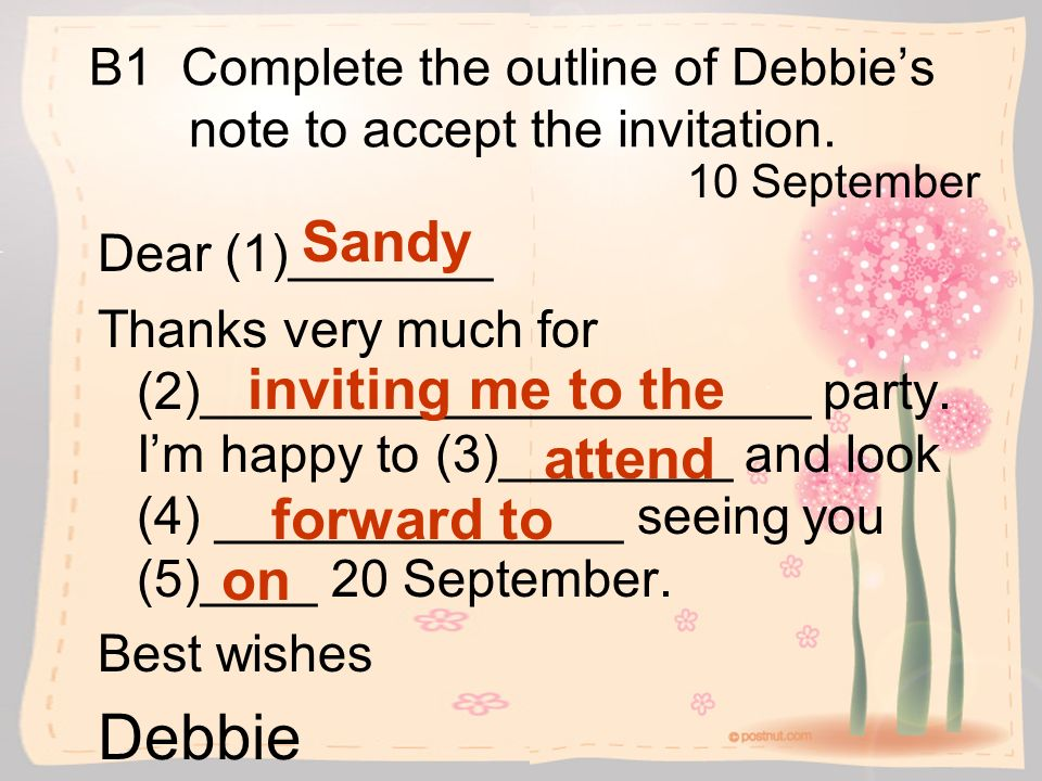 B1 Complete the outline of Debbie's note to accept the invitation.